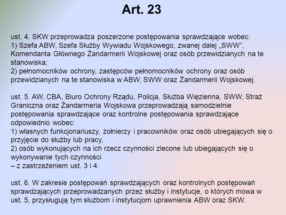 Art. 23 ust. 4. SKW przeprowadza poszerzone postępowania sprawdzające wobec: 1) Szefa ABW, Szefa Służby Wywiadu Wojskowego, zwanej dalej SWW, Komendan