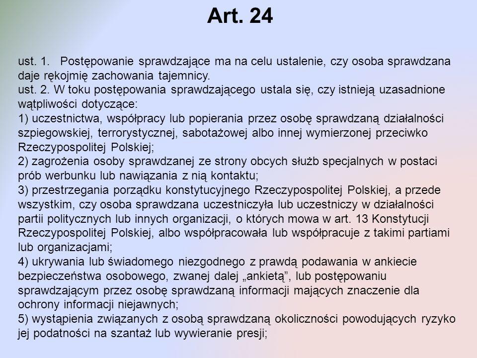 Art. 24 ust. 1. Postępowanie sprawdzające ma na celu ustalenie, czy osoba sprawdzana daje rękojmię zachowania tajemnicy. ust. 2. W toku postępowania s