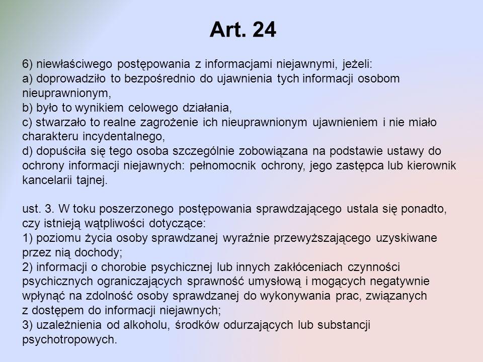 Art. 24 6) niewłaściwego postępowania z informacjami niejawnymi, jeżeli: a) doprowadziło to bezpośrednio do ujawnienia tych informacji osobom nieupraw