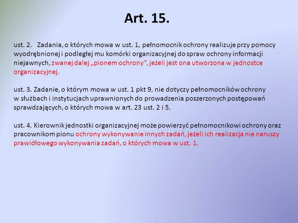 Art. 15. ust. 2. Zadania, o których mowa w ust. 1, pełnomocnik ochrony realizuje przy pomocy wyodrębnionej i podległej mu komórki organizacyjnej do sp