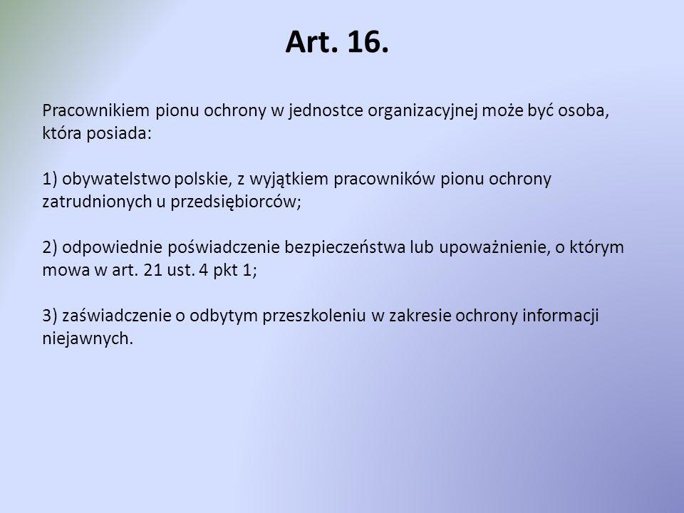 Art. 16. Pracownikiem pionu ochrony w jednostce organizacyjnej może być osoba, która posiada: 1) obywatelstwo polskie, z wyjątkiem pracowników pionu o