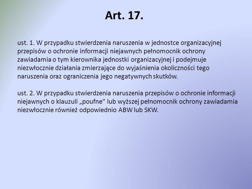Art. 17. ust. 1. W przypadku stwierdzenia naruszenia w jednostce organizacyjnej przepisów o ochronie informacji niejawnych pełnomocnik ochrony zawiada