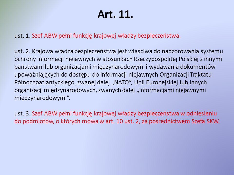 Art. 11. ust. 1. Szef ABW pełni funkcję krajowej władzy bezpieczeństwa. ust. 2. Krajowa władza bezpieczeństwa jest właściwa do nadzorowania systemu oc
