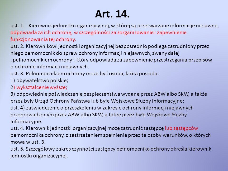 Art. 14. ust. 1. Kierownik jednostki organizacyjnej, w której są przetwarzane informacje niejawne, odpowiada za ich ochronę, w szczególności za zorgan