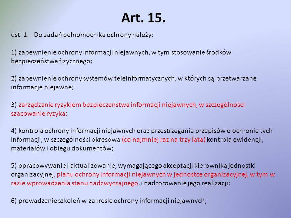 Art. 15. ust. 1. Do zadań pełnomocnika ochrony należy: 1) zapewnienie ochrony informacji niejawnych, w tym stosowanie środków bezpieczeństwa fizyczneg
