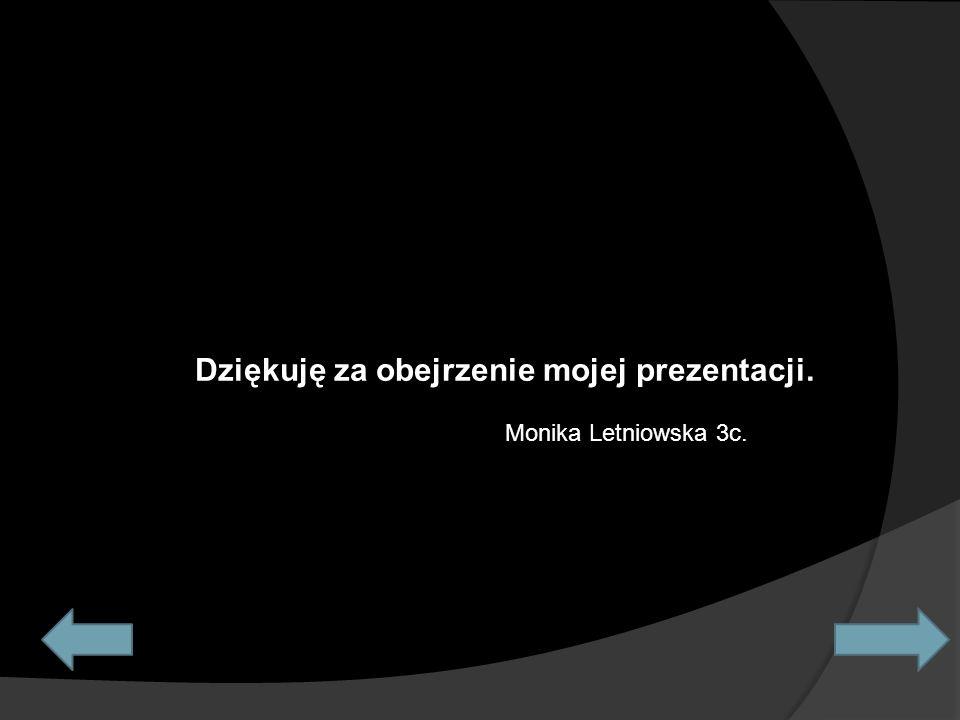 Dziękuję za obejrzenie mojej prezentacji. Monika Letniowska 3c.