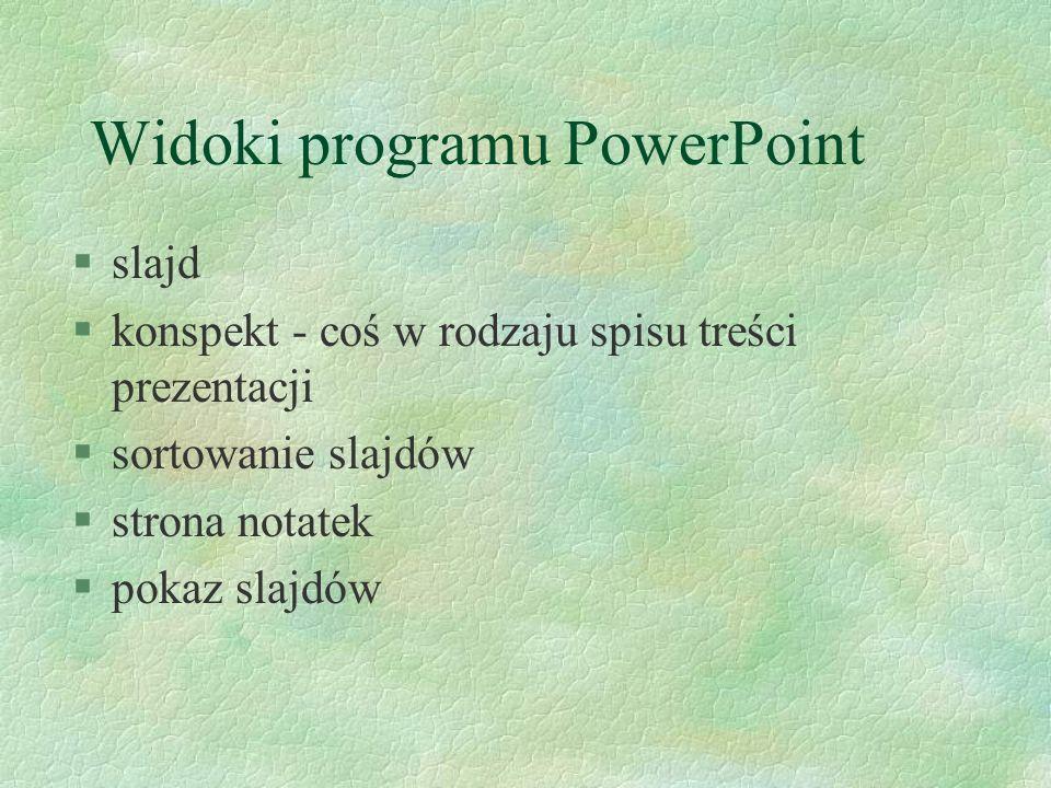 Widoki programu PowerPoint §slajd §konspekt - coś w rodzaju spisu treści prezentacji §sortowanie slajdów §strona notatek §pokaz slajdów
