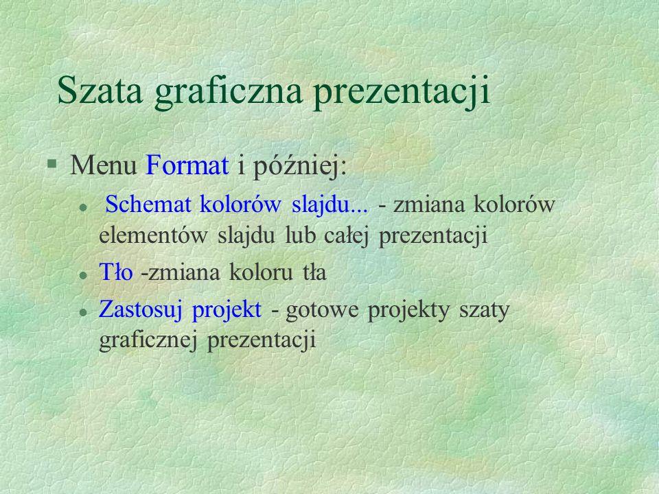 Szata graficzna prezentacji §Menu Format i później: l Schemat kolorów slajdu...