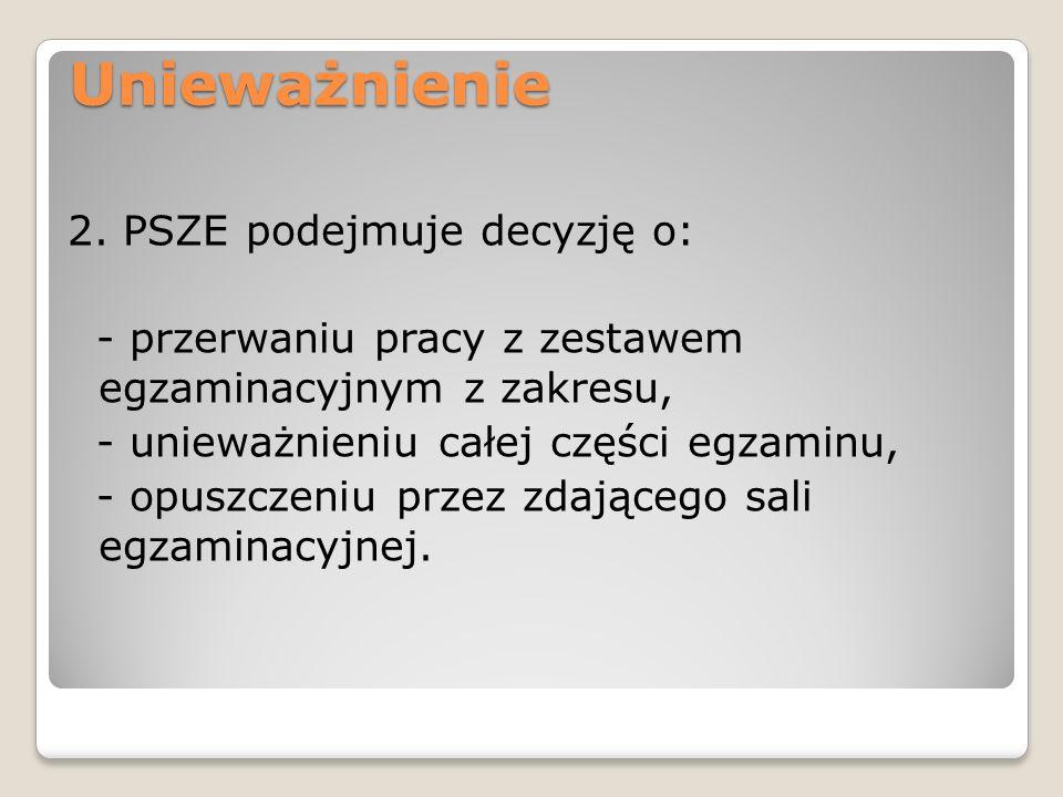 Unieważnienie 2. PSZE podejmuje decyzję o: - przerwaniu pracy z zestawem egzaminacyjnym z zakresu, - unieważnieniu całej części egzaminu, - opuszczeni