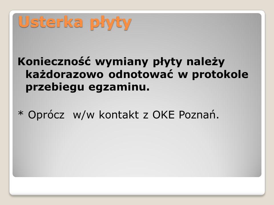 Usterka płyty Konieczność wymiany płyty należy każdorazowo odnotować w protokole przebiegu egzaminu. * Oprócz w/w kontakt z OKE Poznań.