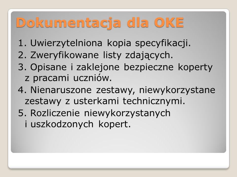 Dokumentacja dla OKE 1. Uwierzytelniona kopia specyfikacji. 2. Zweryfikowane listy zdających. 3. Opisane i zaklejone bezpieczne koperty z pracami uczn