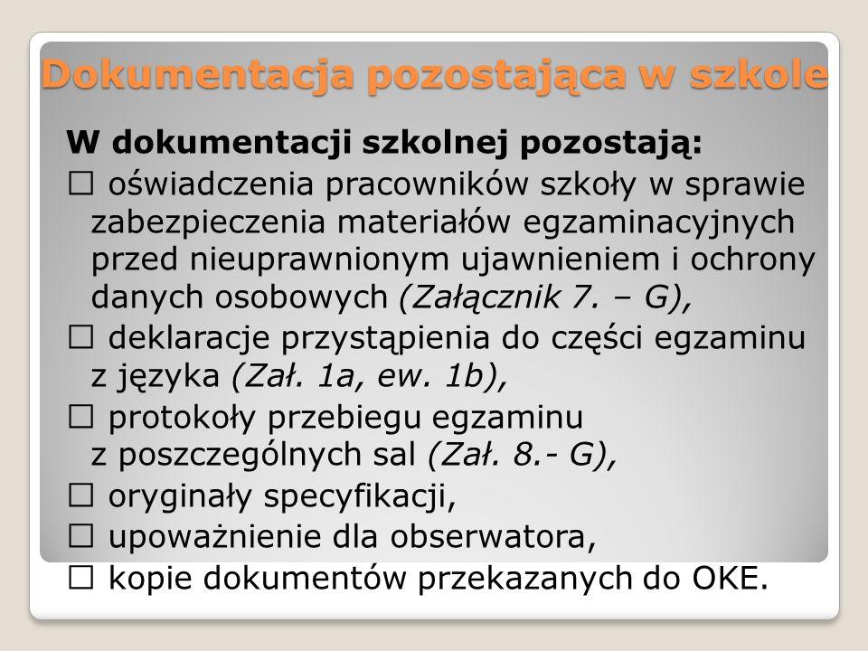 Dokumentacja pozostająca w szkole W dokumentacji szkolnej pozostają: oświadczenia pracowników szkoły w sprawie zabezpieczenia materiałów egzaminacyjny
