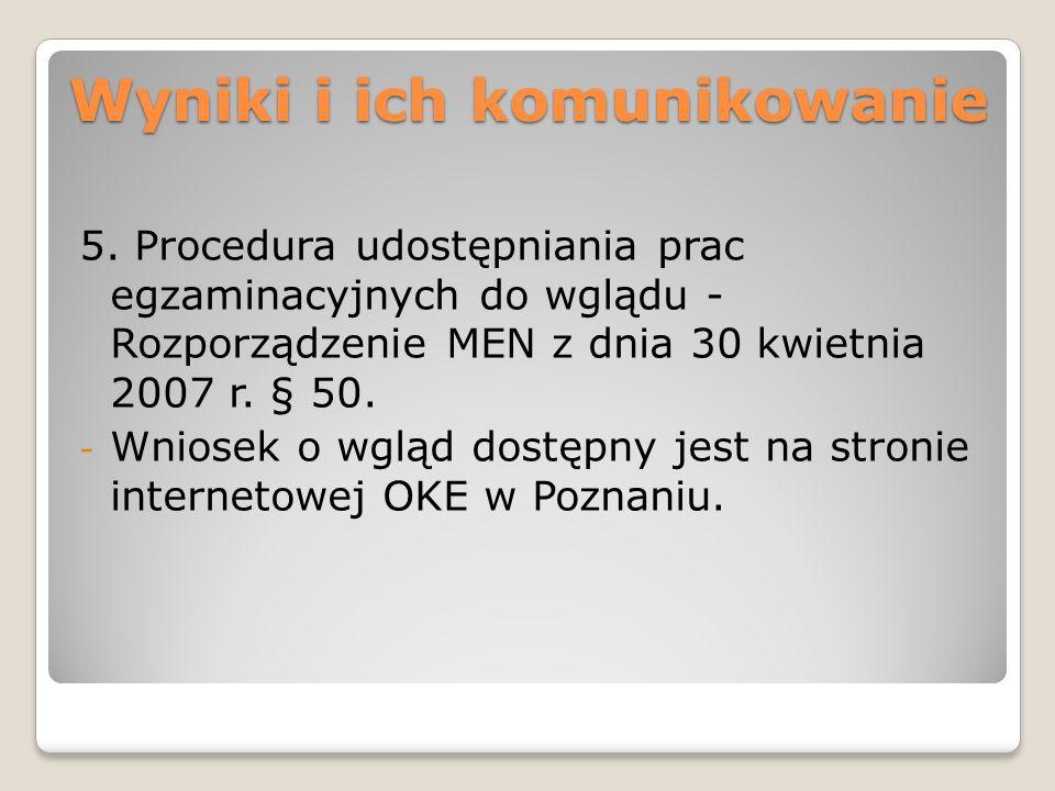 Wyniki i ich komunikowanie 5. Procedura udostępniania prac egzaminacyjnych do wglądu - Rozporządzenie MEN z dnia 30 kwietnia 2007 r. § 50. - Wniosek o