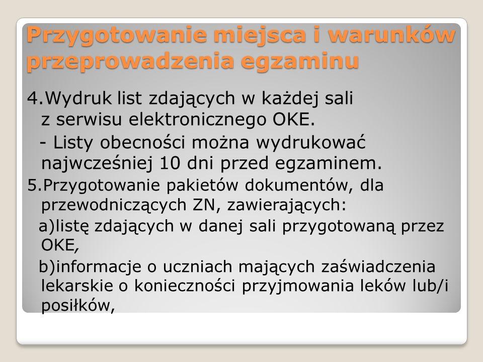 Przygotowanie miejsca i warunków przeprowadzenia egzaminu 4.Wydruk list zdających w każdej sali z serwisu elektronicznego OKE. - Listy obecności można