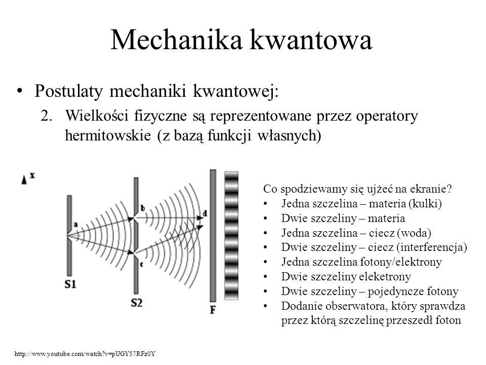Mechanika kwantowa Postulaty mechaniki kwantowej: 2.Wielkości fizyczne są reprezentowane przez operatory hermitowskie (z bazą funkcji własnych) http:/