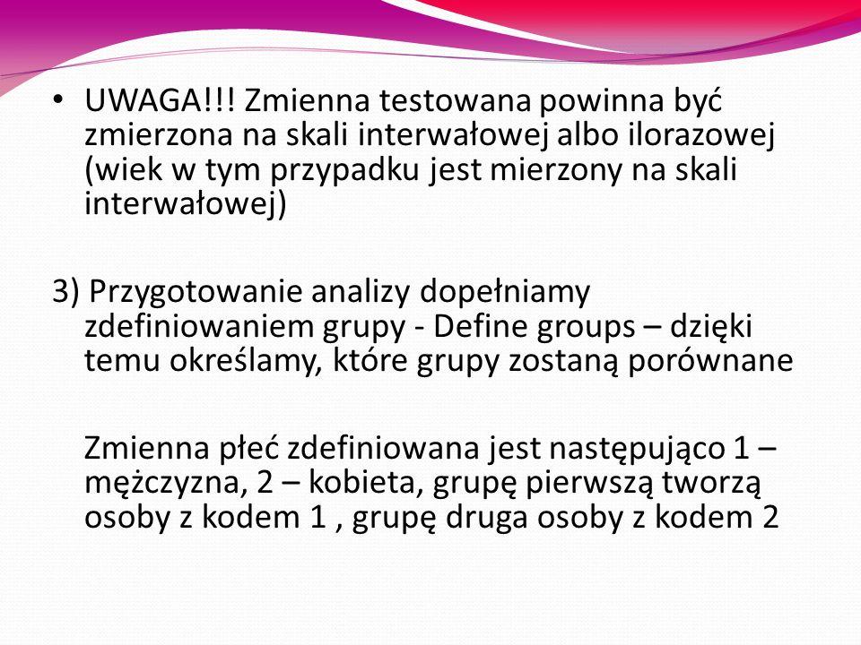 UWAGA!!! Zmienna testowana powinna być zmierzona na skali interwałowej albo ilorazowej (wiek w tym przypadku jest mierzony na skali interwałowej) 3) P