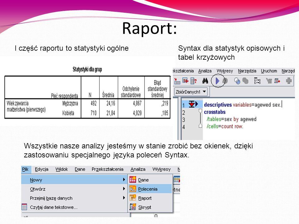 Raport: Wszystkie nasze analizy jesteśmy w stanie zrobić bez okienek, dzięki zastosowaniu specjalnego języka poleceń Syntax. I część raportu to statys