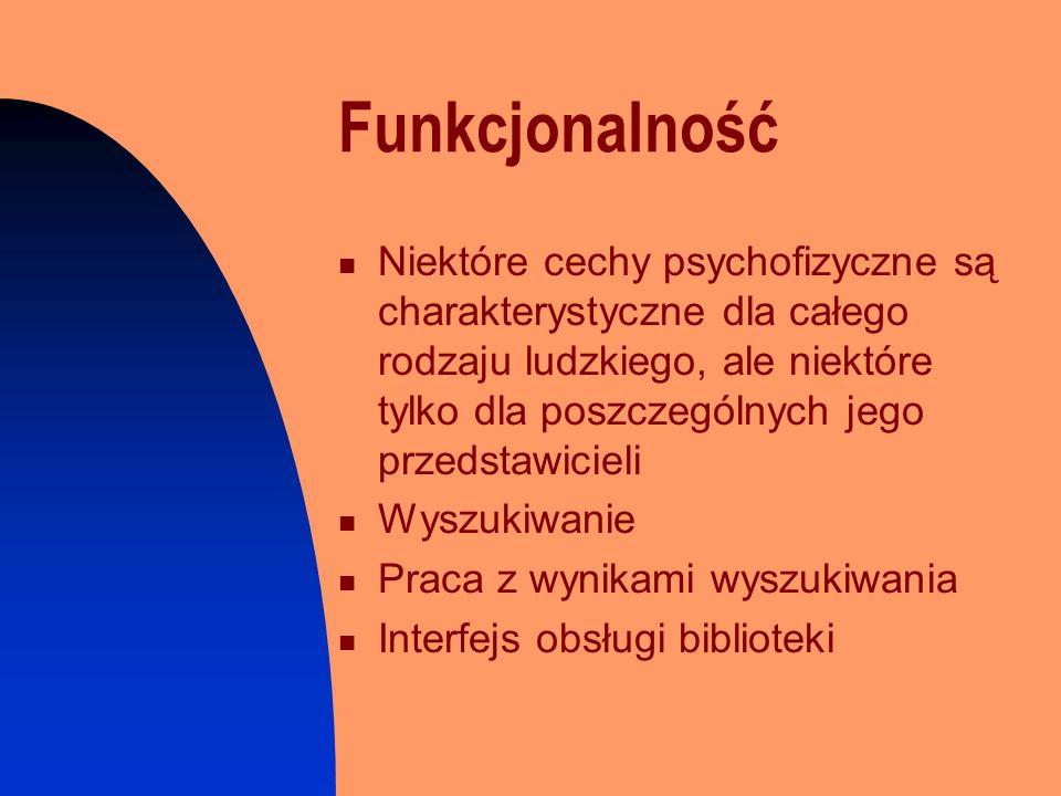 Funkcjonalność Niektóre cechy psychofizyczne są charakterystyczne dla całego rodzaju ludzkiego, ale niektóre tylko dla poszczególnych jego przedstawic