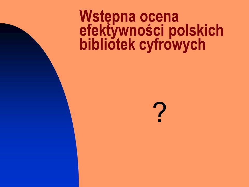 Wstępna ocena efektywności polskich bibliotek cyfrowych ?