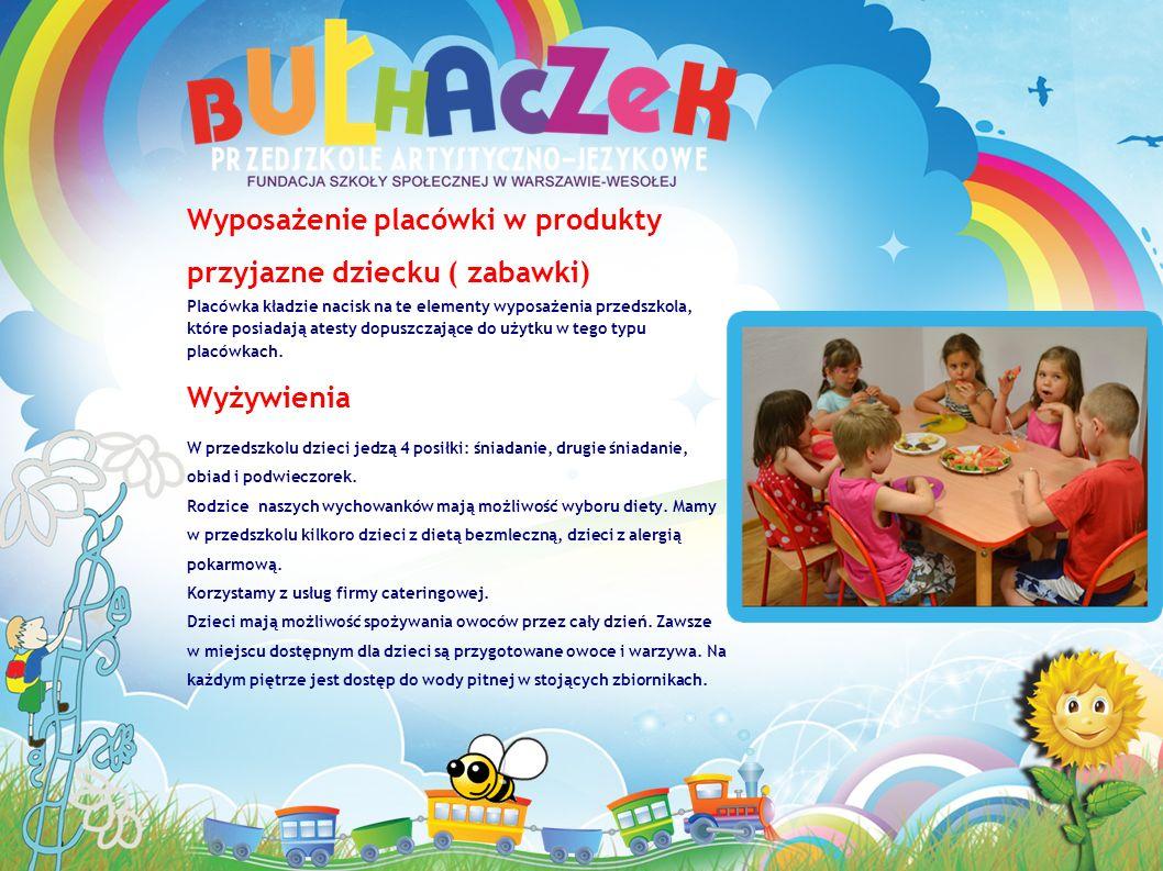 Wyposażenie placówki w produkty przyjazne dziecku ( zabawki) Placówka kładzie nacisk na te elementy wyposażenia przedszkola, które posiadają atesty dopuszczające do użytku w tego typu placówkach.