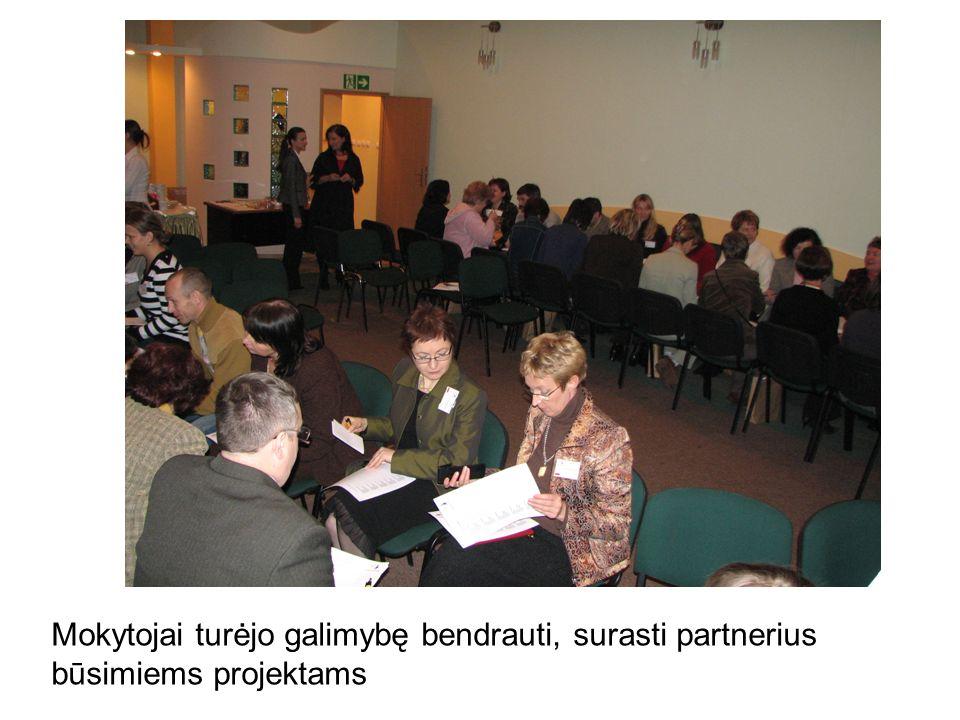 Mokytojai turėjo galimybę bendrauti, surasti partnerius būsimiems projektams