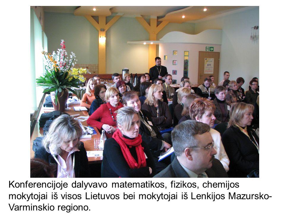 Konferencijoje dalyvavo matematikos, fizikos, chemijos mokytojai iš visos Lietuvos bei mokytojai iš Lenkijos Mazursko- Varminskio regiono.