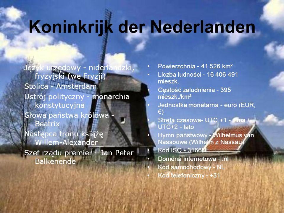 Koninkrijk der Nederlanden Język urzędowy - niderlandzki, fryzyjski (we Fryzji) Stolica - Amsterdam Ustrój polityczny - monarchia konstytucyjna Głowa