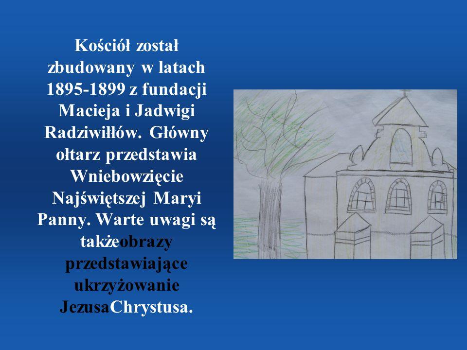 Kościół został zbudowany w latach 1895-1899 z fundacji Macieja i Jadwigi Radziwiłłów. Główny ołtarz przedstawia Wniebowzięcie Najświętszej Maryi Panny