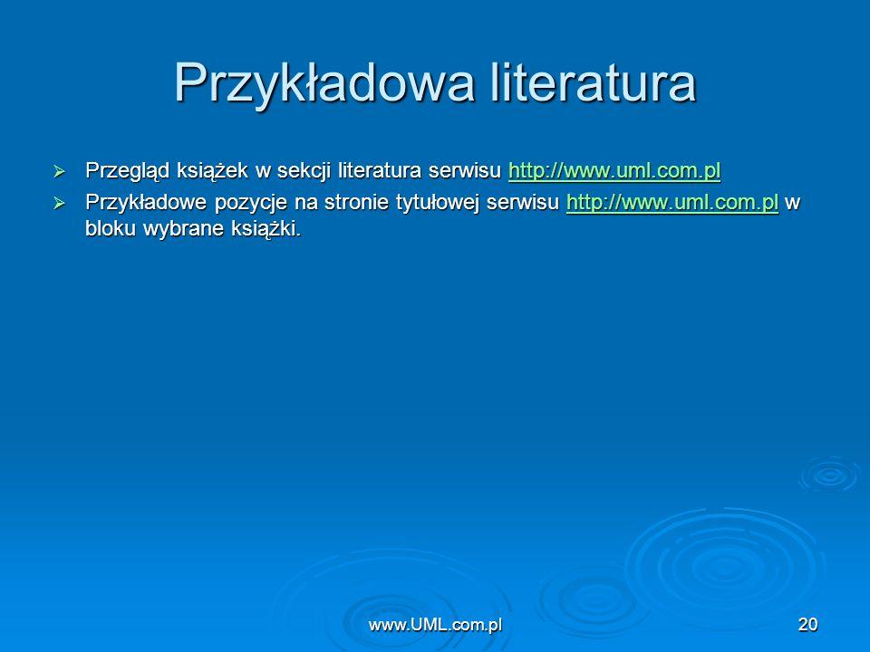 www.UML.com.pl20 Przykładowa literatura Przegląd książek w sekcji literatura serwisu http://www.uml.com.pl Przegląd książek w sekcji literatura serwis