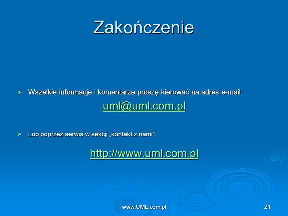 www.UML.com.pl21 Zakończenie Wszelkie informacje i komentarze proszę kierować na adres e-mail: Wszelkie informacje i komentarze proszę kierować na adr