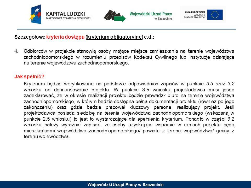 Wojewódzki Urząd Pracy w Szczecinie Szczegółowe kryteria dostępu (kryterium obligatoryjne) c.d.: 4.Odbiorców w projekcie stanowią osoby mające miejsce