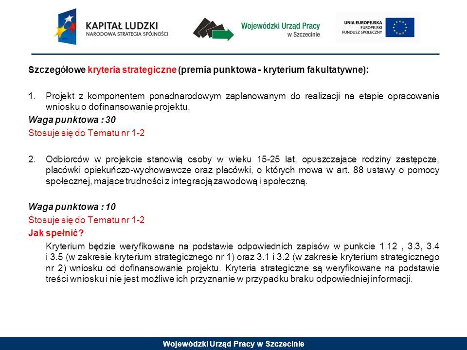 Wojewódzki Urząd Pracy w Szczecinie Szczegółowe kryteria strategiczne (premia punktowa - kryterium fakultatywne): 1.Projekt z komponentem ponadnarodow