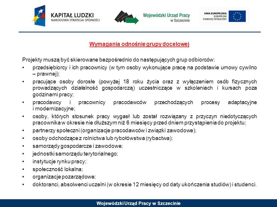 Wojewódzki Urząd Pracy w Szczecinie Wymagania odnośnie grupy docelowej Projekty muszą być skierowane bezpośrednio do następujących grup odbiorców: prz