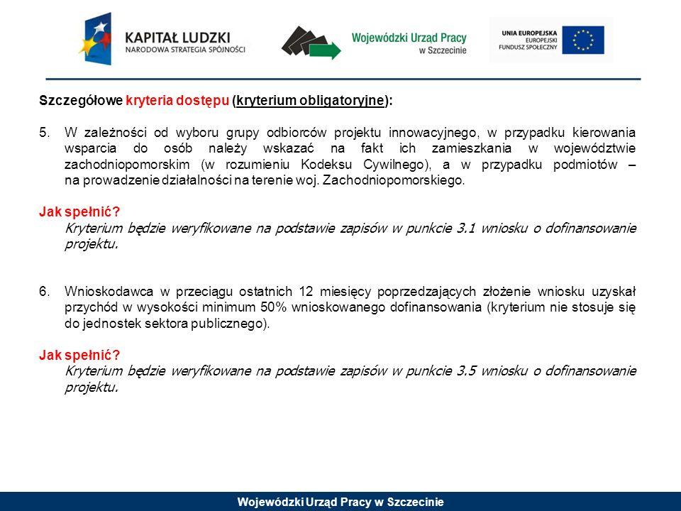 Wojewódzki Urząd Pracy w Szczecinie Szczegółowe kryteria dostępu (kryterium obligatoryjne): 5.W zależności od wyboru grupy odbiorców projektu innowacy