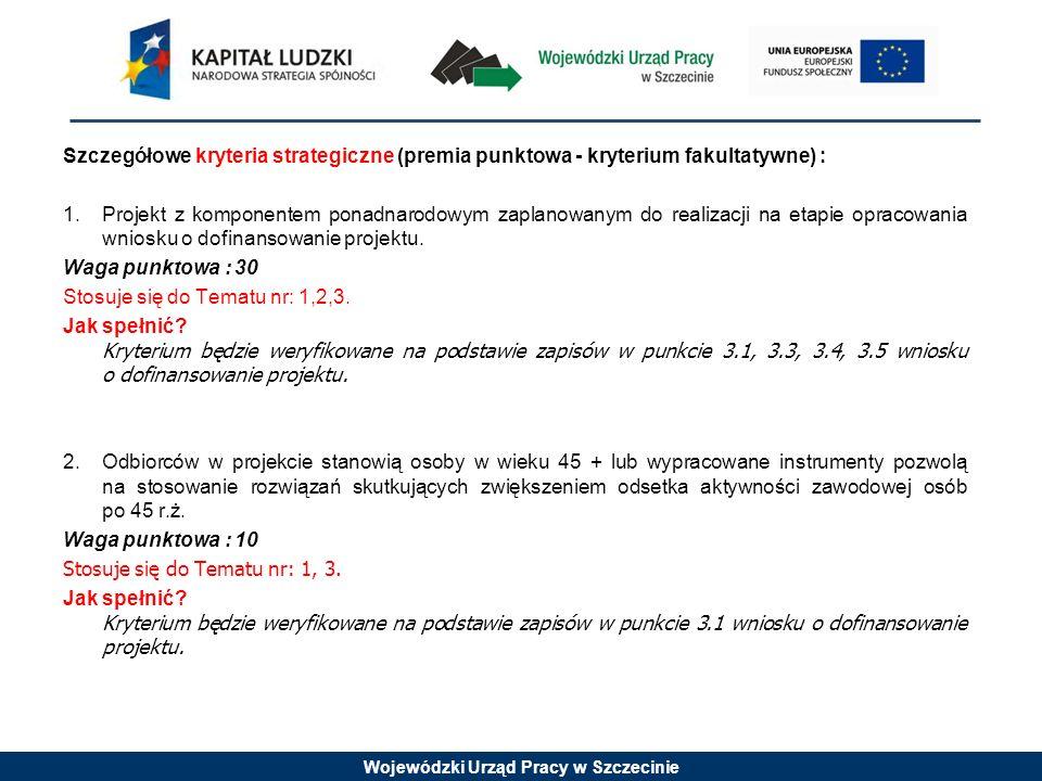 Wojewódzki Urząd Pracy w Szczecinie Szczegółowe kryteria strategiczne (premia punktowa - kryterium fakultatywne) : 1.Projekt z komponentem ponadnarodo