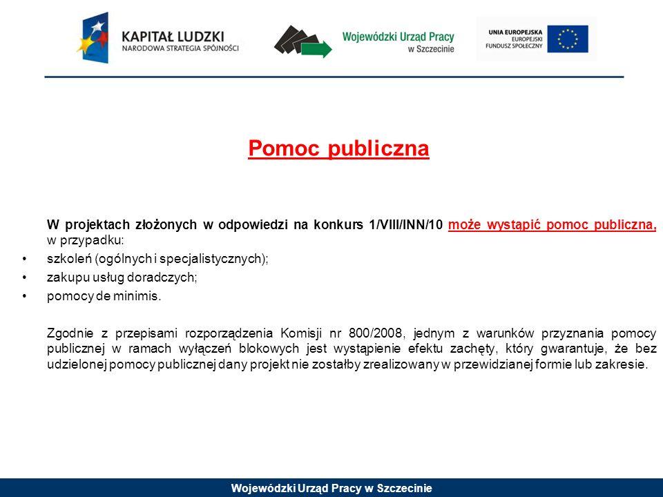 Wojewódzki Urząd Pracy w Szczecinie Pomoc publiczna W projektach złożonych w odpowiedzi na konkurs 1/VIII/INN/10 może wystąpić pomoc publiczna, w przy