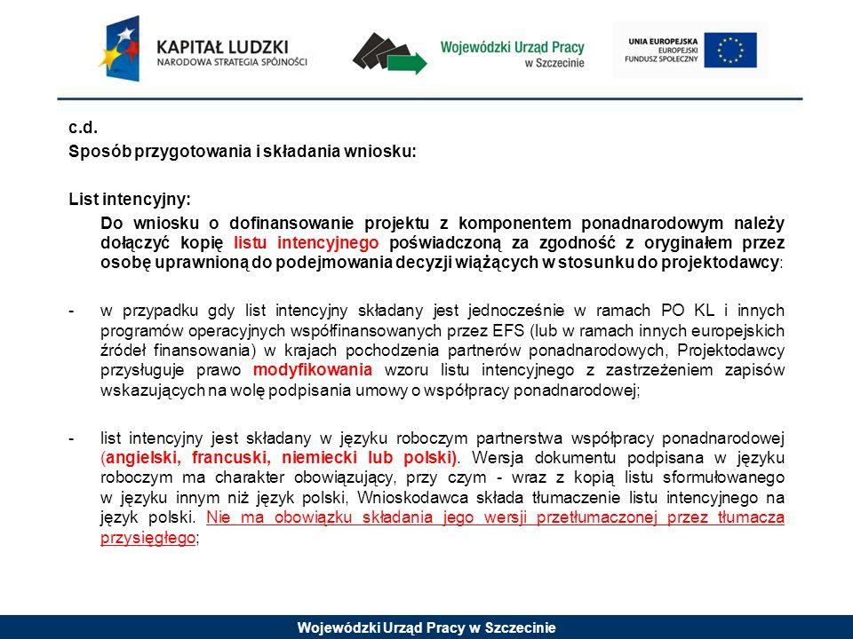 Wojewódzki Urząd Pracy w Szczecinie c.d. Sposób przygotowania i składania wniosku: List intencyjny: Do wniosku o dofinansowanie projektu z komponentem