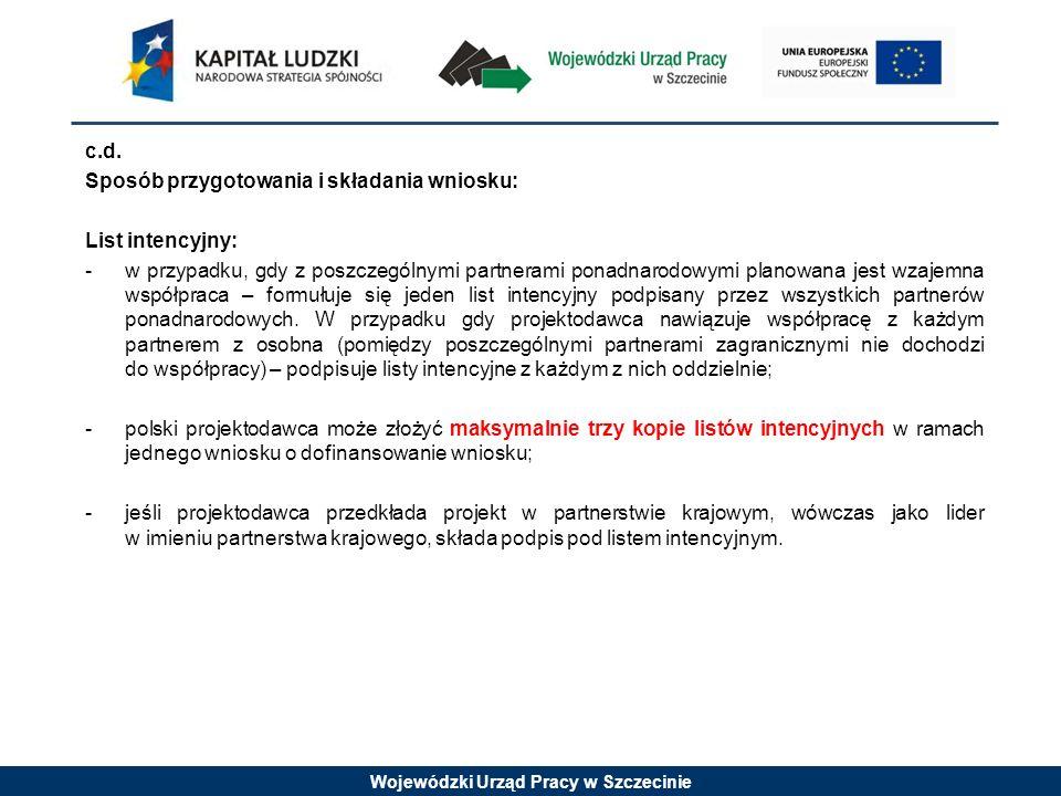 Wojewódzki Urząd Pracy w Szczecinie c.d. Sposób przygotowania i składania wniosku: List intencyjny: -w przypadku, gdy z poszczególnymi partnerami pona