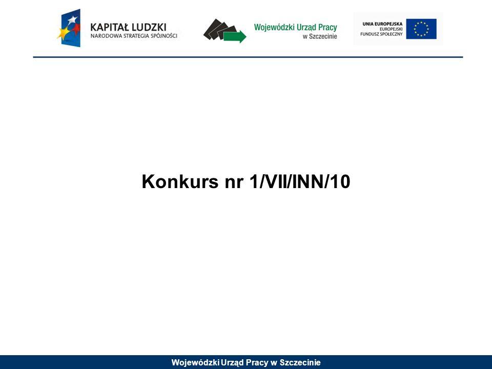 Wojewódzki Urząd Pracy w Szczecinie Konkurs nr 1/VII/INN/10 jest konkursem zamkniętym Wnioski o dofinansowanie projektu można składać osobiście, kurierem lub pocztą do Wojewódzkiego Urzędu Pracy Od 24 maja 2010 r.