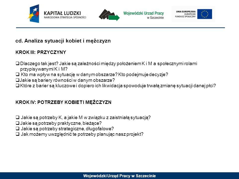 Wojewódzki Urząd Pracy w Szczecinie cd. Analiza sytuacji kobiet i mężczyzn KROK III: PRZYCZYNY Dlaczego tak jest? Jakie są zależności między położenie