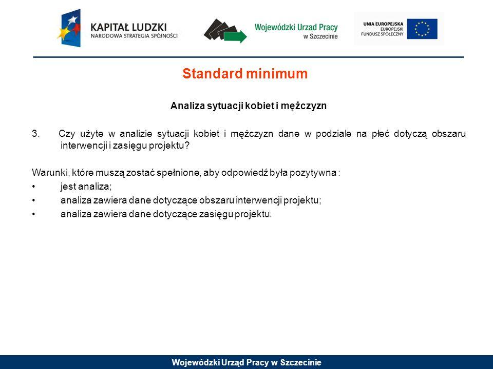 Wojewódzki Urząd Pracy w Szczecinie Standard minimum Analiza sytuacji kobiet i mężczyzn 3. Czy użyte w analizie sytuacji kobiet i mężczyzn dane w podz