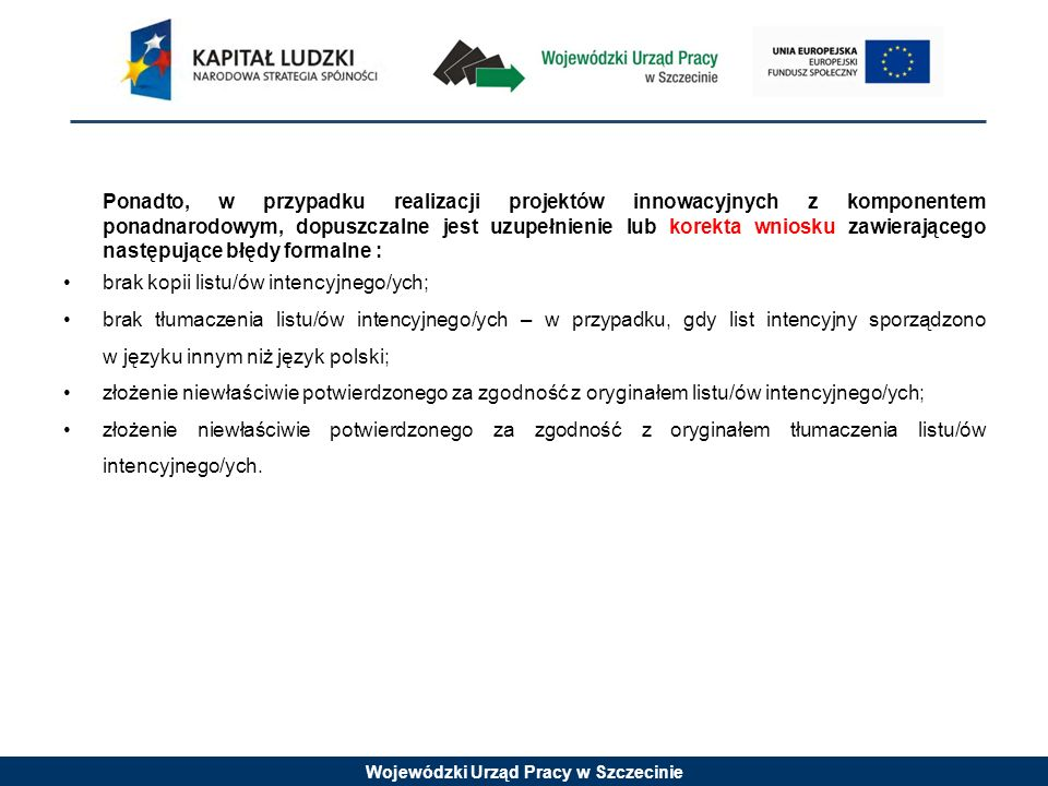 Wojewódzki Urząd Pracy w Szczecinie Ponadto, w przypadku realizacji projektów innowacyjnych z komponentem ponadnarodowym, dopuszczalne jest uzupełnien