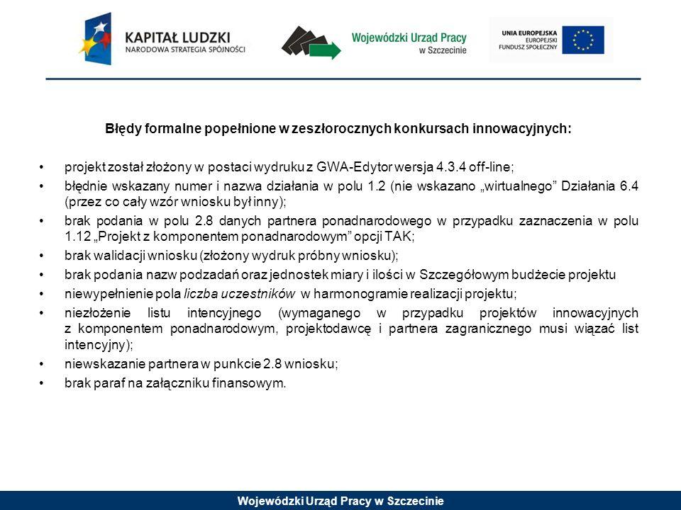 Wojewódzki Urząd Pracy w Szczecinie Błędy formalne popełnione w zeszłorocznych konkursach innowacyjnych: projekt został złożony w postaci wydruku z GW
