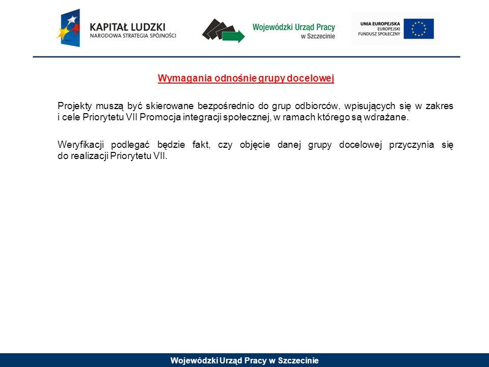 Wojewódzki Urząd Pracy w Szczecinie Wymagania odnośnie grupy docelowej Projekty muszą być skierowane bezpośrednio do grup odbiorców, wpisujących się w