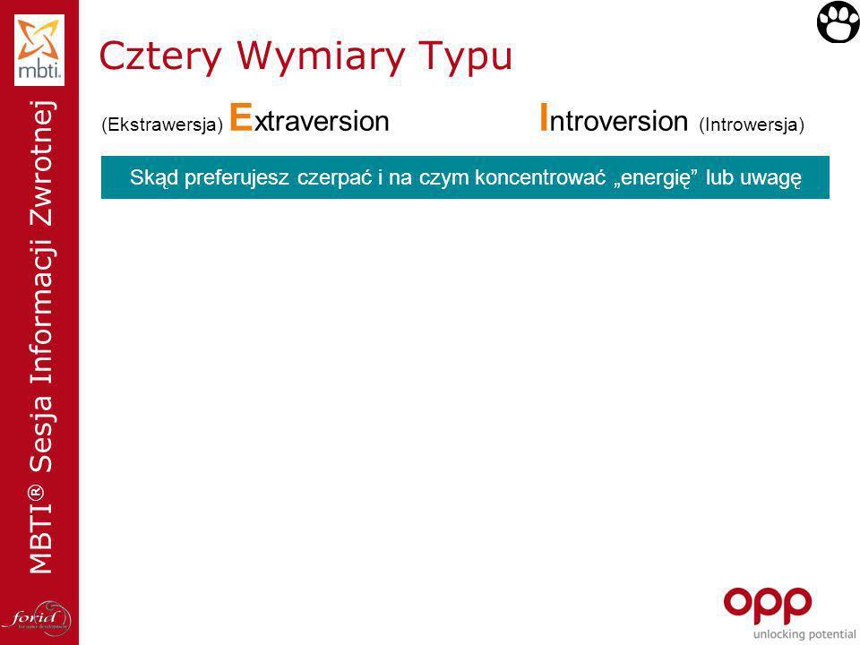 MBTI ® Sesja Informacji Zwrotnej Cztery Wymiary Typu (Ekstrawersja) E xtraversion XXI ntroversion (Introwersja) Skąd preferujesz czerpać i na czym kon