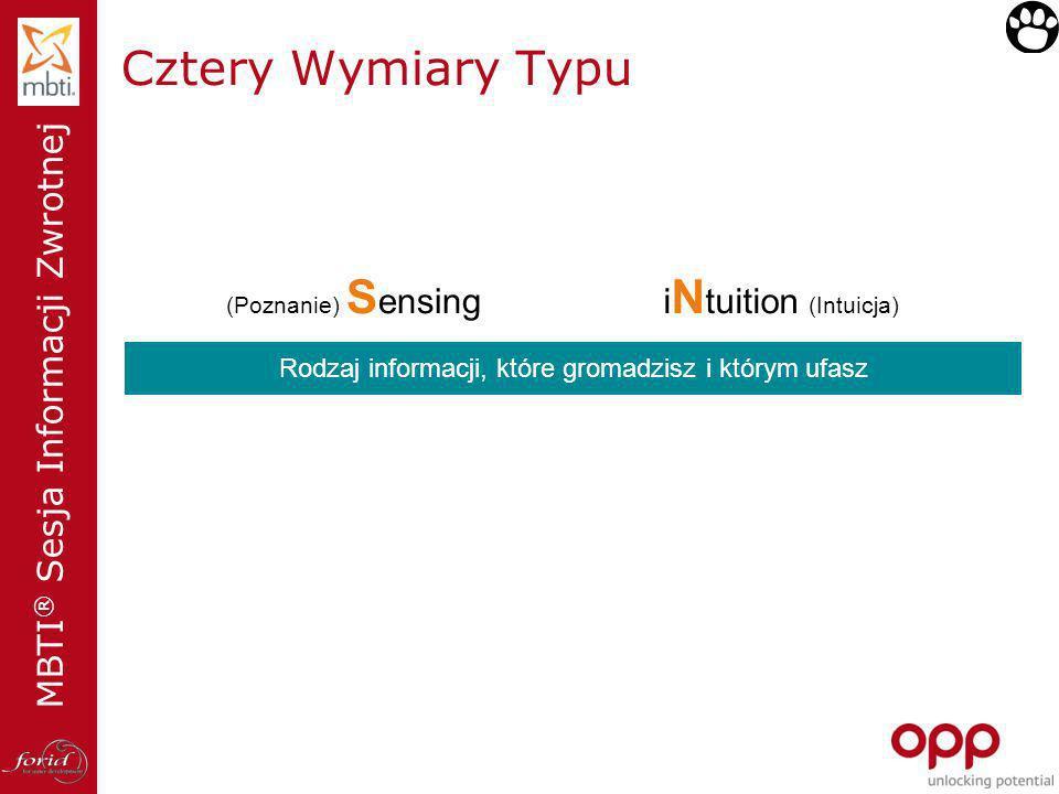 MBTI ® Sesja Informacji Zwrotnej Cztery Wymiary Typu (Poznanie) S ensing XX i N tuition (Intuicja) Rodzaj informacji, które gromadzisz i którym ufasz