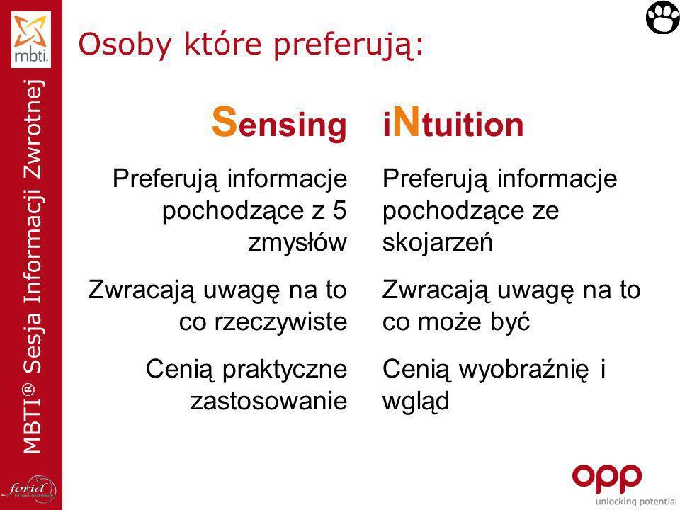 MBTI ® Sesja Informacji Zwrotnej S ensing Preferują informacje pochodzące z 5 zmysłów Zwracają uwagę na to co rzeczywiste Cenią praktyczne zastosowani