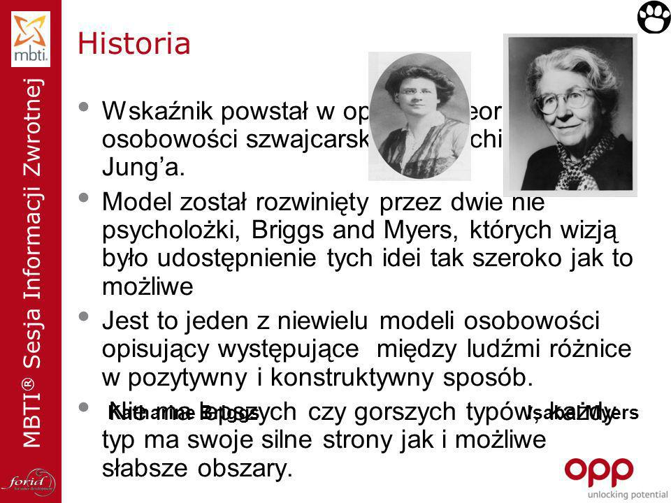 MBTI ® Sesja Informacji Zwrotnej Historia Wskaźnik powstał w oparciu o teorię osobowości szwajcarskiego psychiatry Carla Junga. Model został rozwinięt