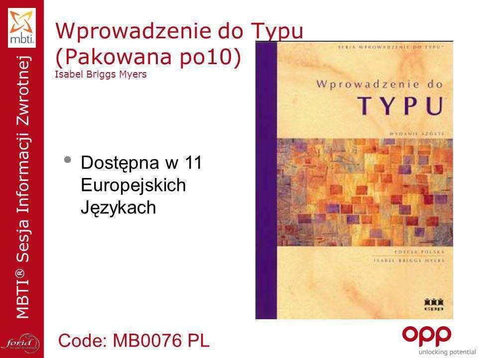 MBTI ® Sesja Informacji Zwrotnej Wprowadzenie do Typu (Pakowana po10) Isabel Briggs Myers Code: MB0076 PL Dostępna w 11 Europejskich Językach