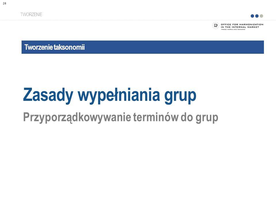 Tworzenie taksonomii Zasady wypełniania grup TWORZENIE Przyporządkowywanie terminów do grup 26